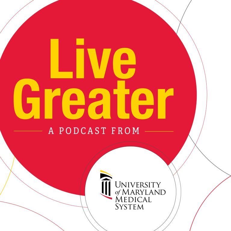 Live Greater   A University of Maryland Medical System Podcast