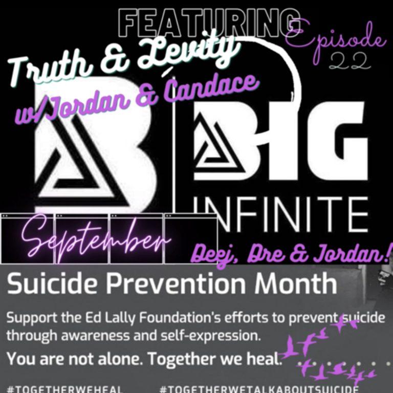 Truth & Levity w/Jordan & Candace -Episode 22 Featuring Big Infinite! Dre, Deej and Jordan